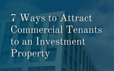 7 Ways to Attract Commercial Tenants to an Investment Property